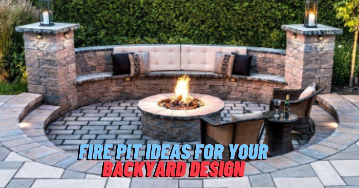 Fire Pit Ideas For Your Backyard Design